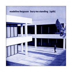 MADELINE FERGUSON / BURY ME STANDING - Split LP
