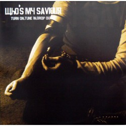 WHOS MY SAVIOUR / IDIOT SAVANT - Turn On, Tune In, Drop Out