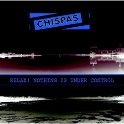 CHISPAS - Relax, Nothing Is Under Control LP