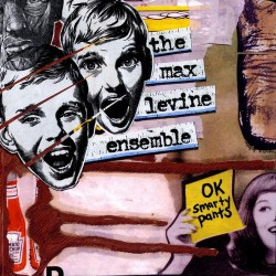 THE MAX LEVINE ENSEMBLE - OK Smarty Pants LP