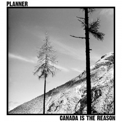 PLANNER - Canada Is The Reason LP