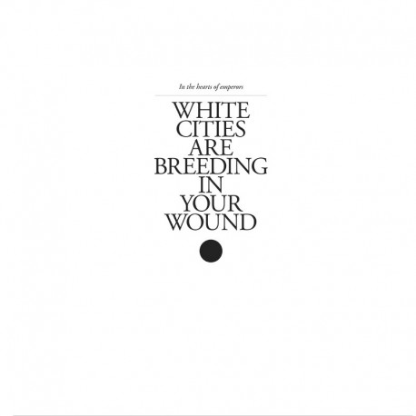 IN THE HEARTS OF EMPERORS - White Cities Are Breeding In The Wound LP