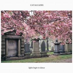 CAVALCADES - Lights Begin To Dance LP