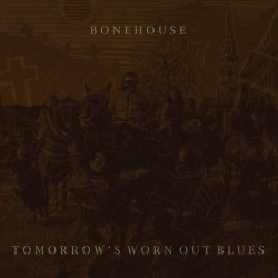 BONEHOUSE - Tomorrows Worn Out Blues LP