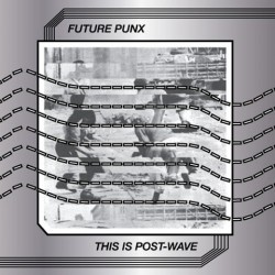 FUTURE PUNX - This Is Post Wave LP
