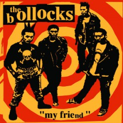 THE BOLLOCKS - My Friend 7''