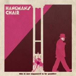 HANGMAN'S CHAIR - This Is Not Supposed To Be Positive 2xLP