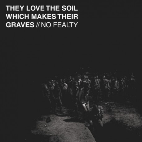 """NO FEALTY - They Love The Soil Which Makes Their Graves 10"""""""