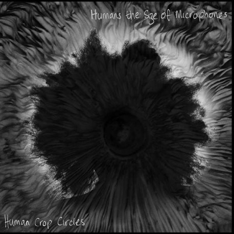 HUMANS THE SIZE OF MICROPHONES - Human Crop Circles LP