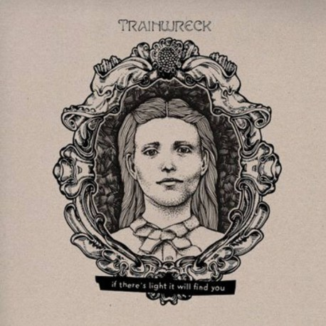 TRAINWRECK - If There Is A Light, It Will Find You LP CD