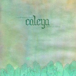 CALEYA - These Waves Will Carry Us Home CD