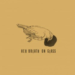 HER BREATH ON GLASS - 6''