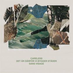 CARELESS / DET AR DARFOR VI BYGGER STADER / SANS VISAGE - Split 12''