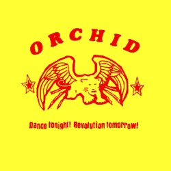 ORCHID - Dance Tonight! Revolution Tomorrow! 10''
