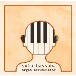 SULA BASSANA - Organ Accumulator CD