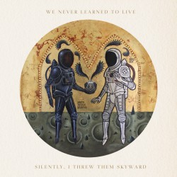 WE WILL NEVER LEARN TO LIVE - Silently, I Threw Them Skyward LP
