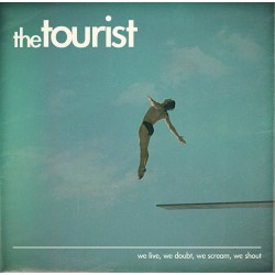 THE TOURIST - We Live, We Doubt, We Scream, We Shout LP