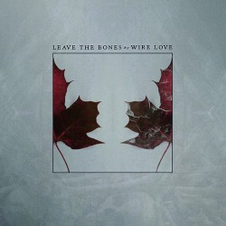 WIRE LOVE - Leave The Bones LP