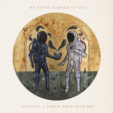 WE NEVER LEARNED TO LIVE -  Silently, I Threw Them Skyward LP