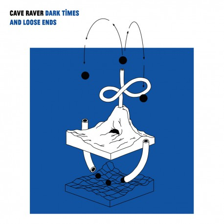 CAVE RAVER - Dark Times and Loose Ends LP