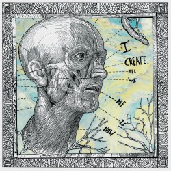 I CREATE - All We Are Is Now LP