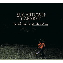 SUGATOWN CABARET  - The First Time I Lost The Road Map CD
