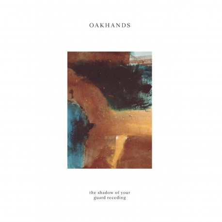 OAKHANDS - The Shadow of Your Guard Receding LP