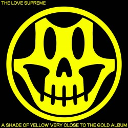 THE LOVE SUPREME - A Shade of Yellow Very Close to the Gold Album LP
